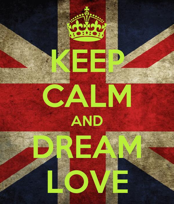 KEEP CALM AND DREAM LOVE