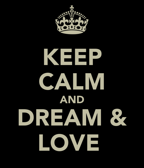 KEEP CALM AND DREAM & LOVE