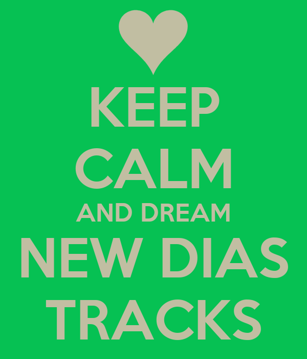 KEEP CALM AND DREAM NEW DIAS TRACKS