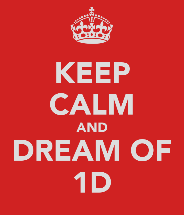 KEEP CALM AND DREAM OF 1D