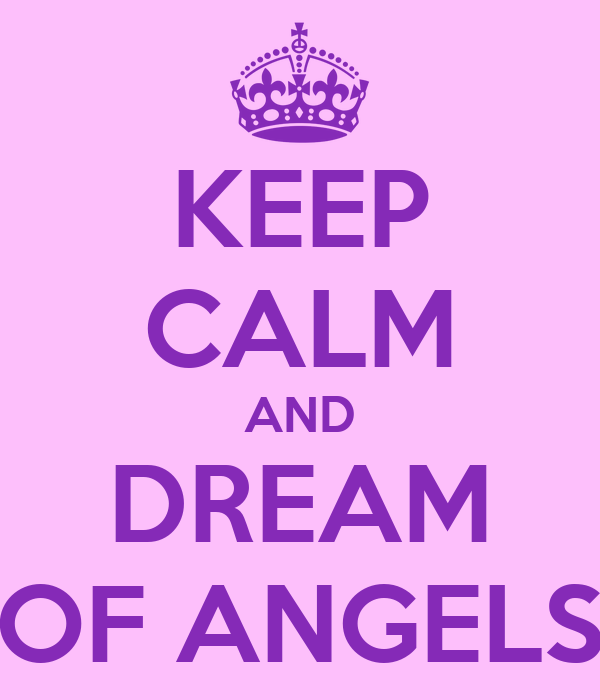 KEEP CALM AND DREAM OF ANGELS