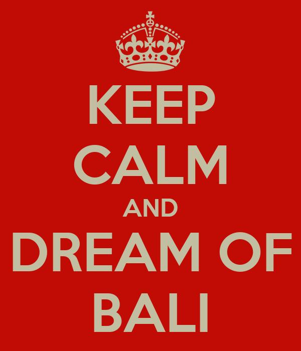 KEEP CALM AND DREAM OF BALI