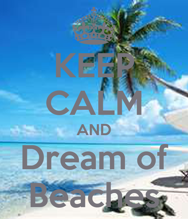 KEEP CALM AND Dream of Beaches