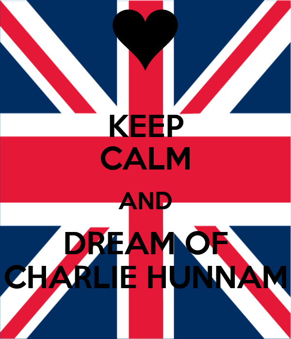 KEEP CALM AND DREAM OF CHARLIE HUNNAM
