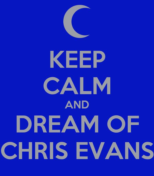 KEEP CALM AND DREAM OF CHRIS EVANS