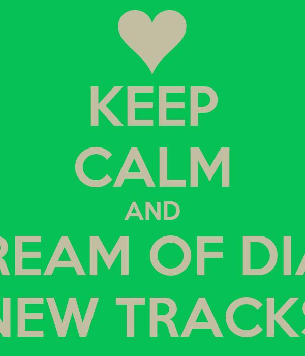 KEEP CALM AND DREAM OF DIAS NEW TRACKS
