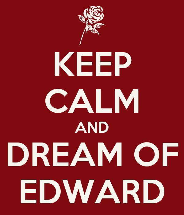 KEEP CALM AND DREAM OF EDWARD