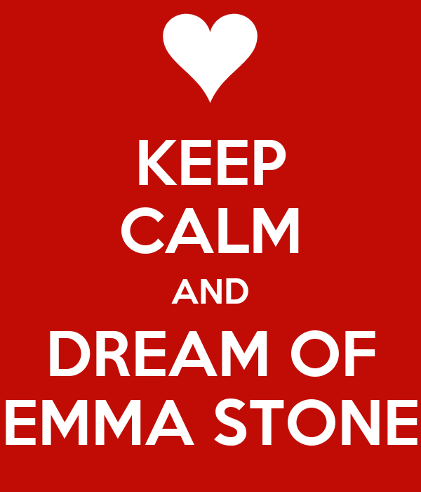 KEEP CALM AND DREAM OF EMMA STONE