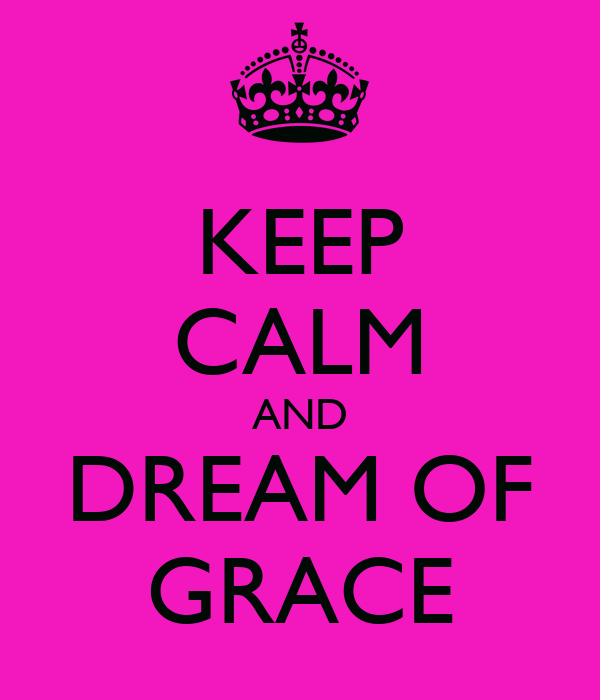 KEEP CALM AND DREAM OF GRACE