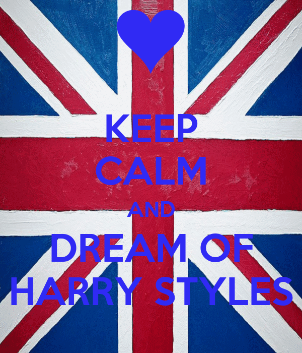 KEEP CALM AND DREAM OF HARRY STYLES