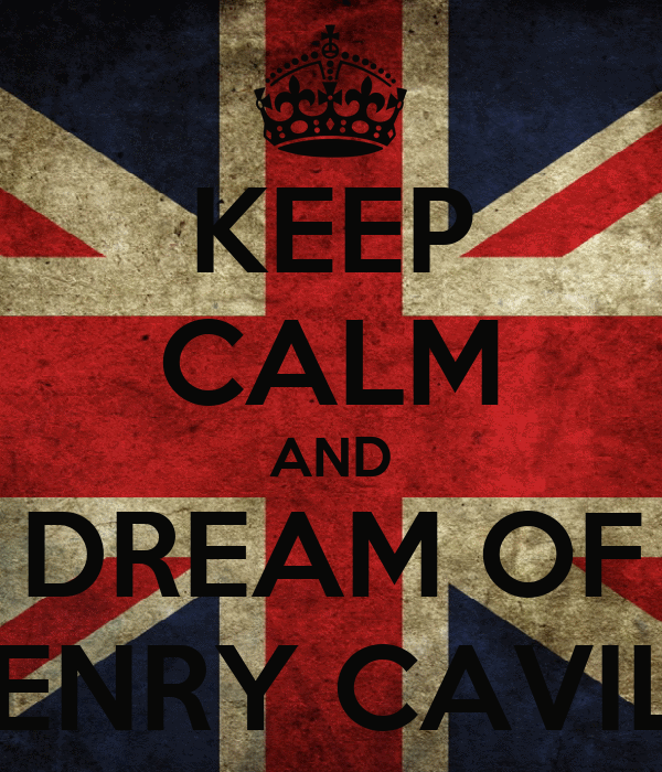 KEEP CALM AND DREAM OF HENRY CAVILL