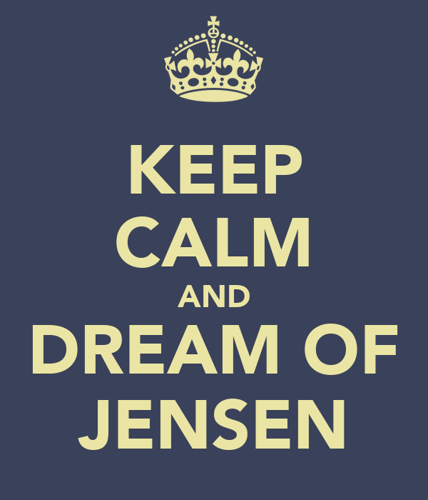 KEEP CALM AND DREAM OF JENSEN