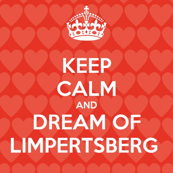 KEEP CALM AND DREAM OF LIMPERTSBERG