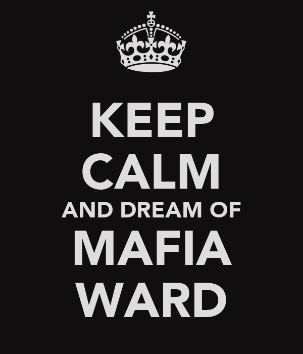 KEEP CALM AND DREAM OF MAFIA WARD