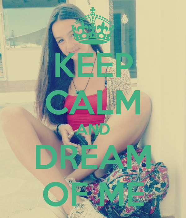 KEEP CALM AND DREAM OF ME