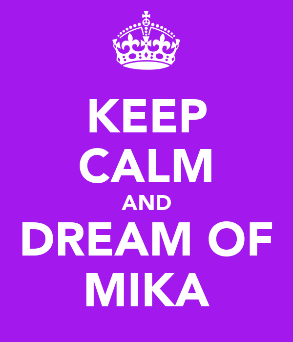 KEEP CALM AND DREAM OF MIKA