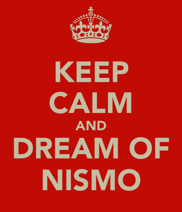 KEEP CALM AND DREAM OF NISMO