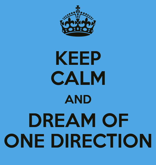 KEEP CALM AND DREAM OF ONE DIRECTION