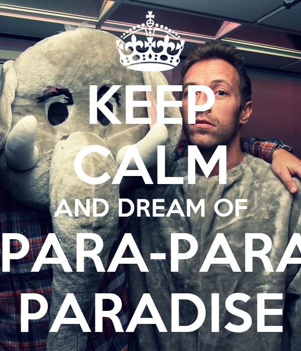 KEEP CALM AND DREAM OF  PARA-PARA PARADISE