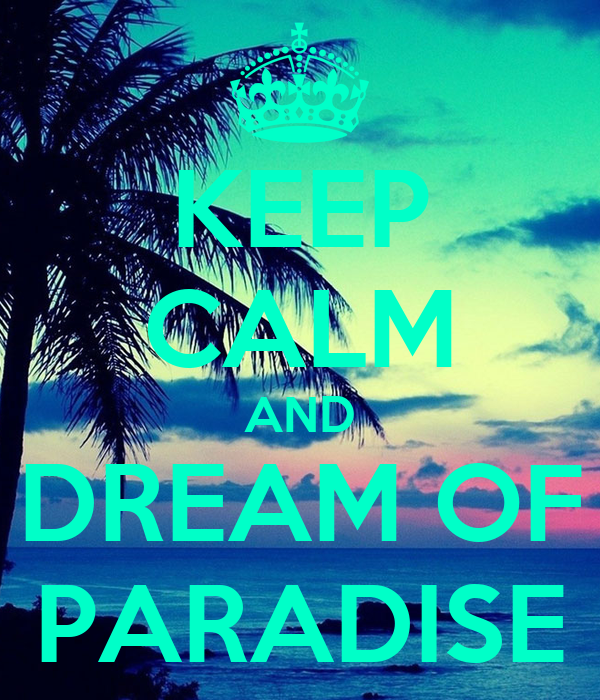 KEEP CALM AND DREAM OF PARADISE