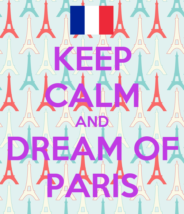KEEP CALM AND DREAM OF PARIS