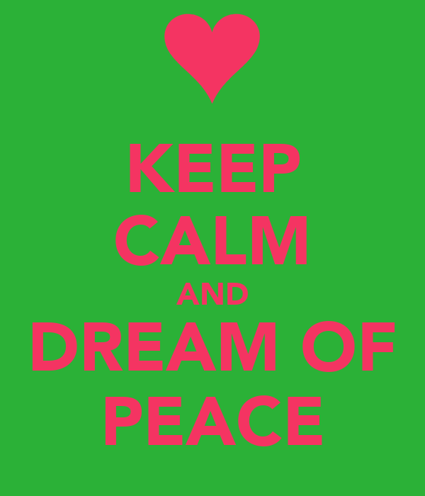 KEEP CALM AND DREAM OF PEACE