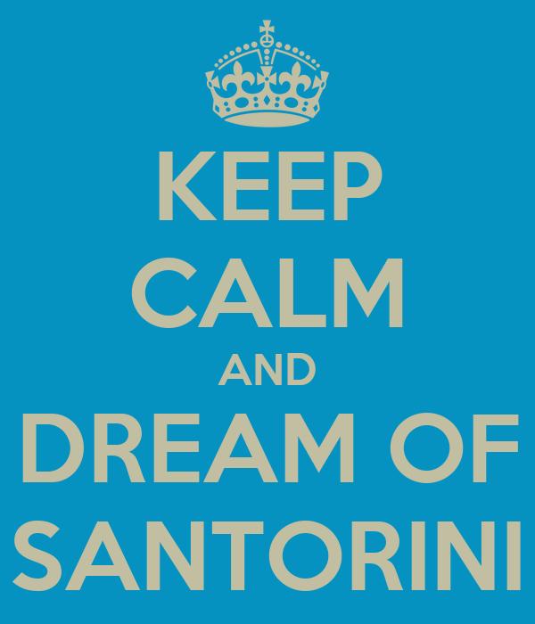 KEEP CALM AND DREAM OF SANTORINI