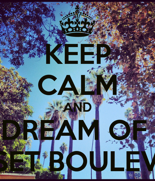 KEEP CALM AND DREAM OF  SUNSET BOULEVARD