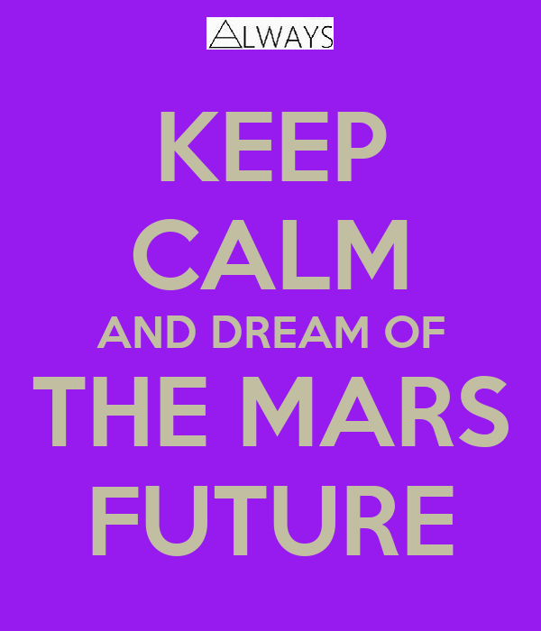 KEEP CALM AND DREAM OF THE MARS FUTURE