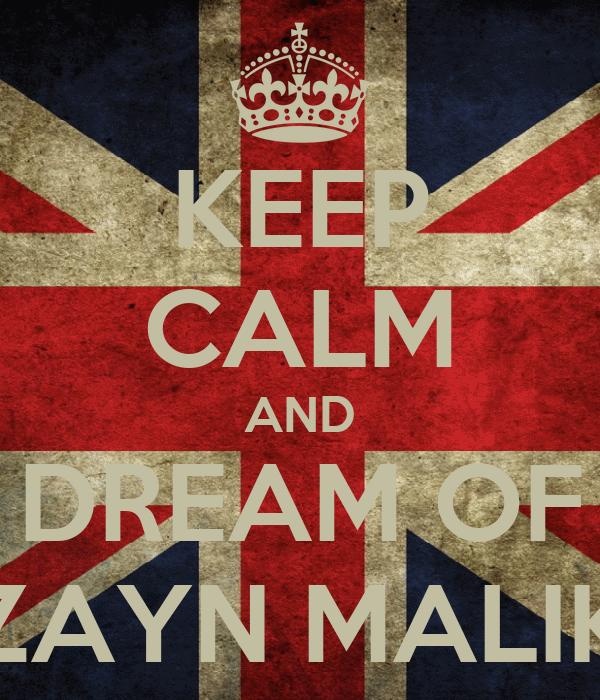 KEEP CALM AND DREAM OF ZAYN MALIK