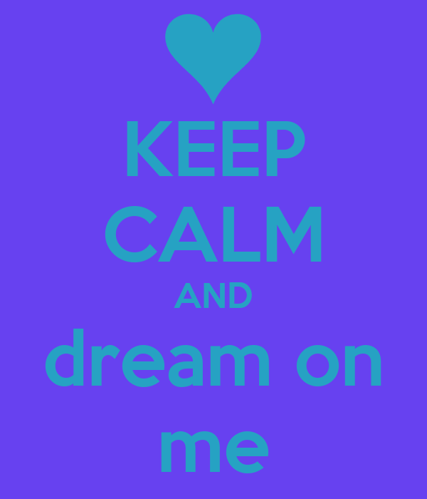 KEEP CALM AND dream on me