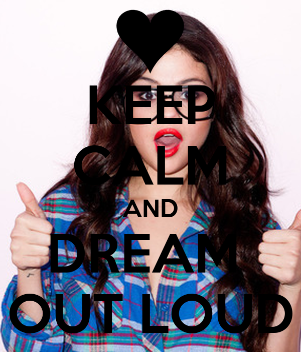 KEEP CALM AND DREAM  OUT LOUD