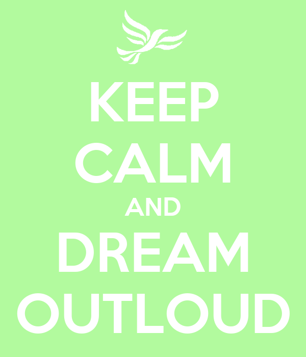 KEEP CALM AND DREAM OUTLOUD