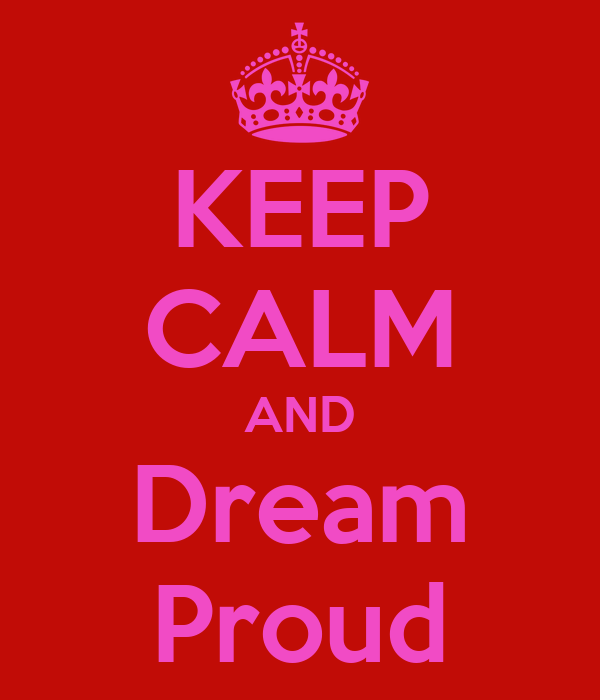 KEEP CALM AND Dream Proud