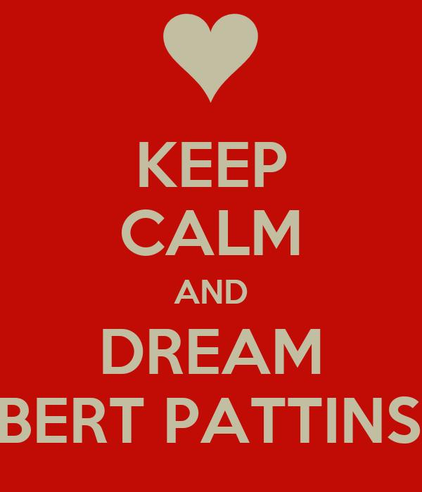 KEEP CALM AND DREAM ROBERT PATTINSON