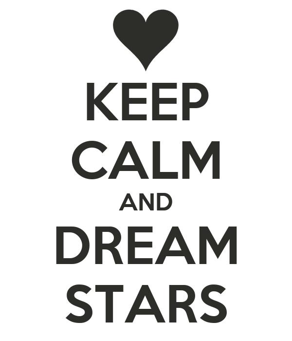 KEEP CALM AND DREAM STARS