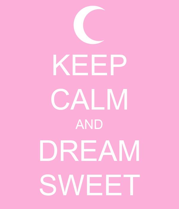 KEEP CALM AND DREAM SWEET
