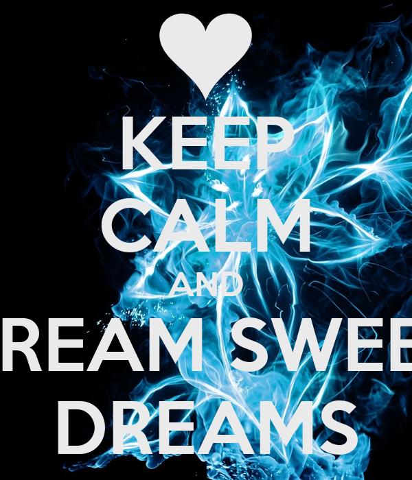 KEEP CALM AND DREAM SWEET DREAMS