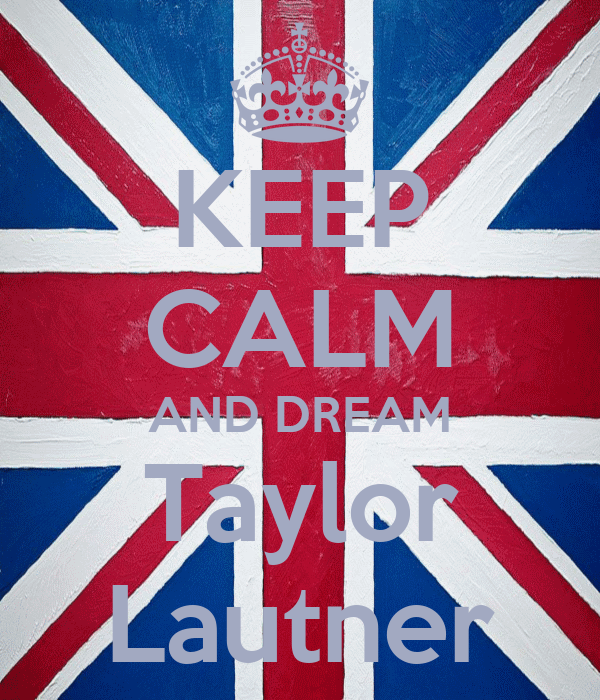 KEEP CALM AND DREAM Taylor Lautner