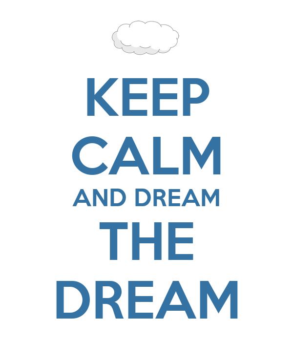 KEEP CALM AND DREAM THE DREAM