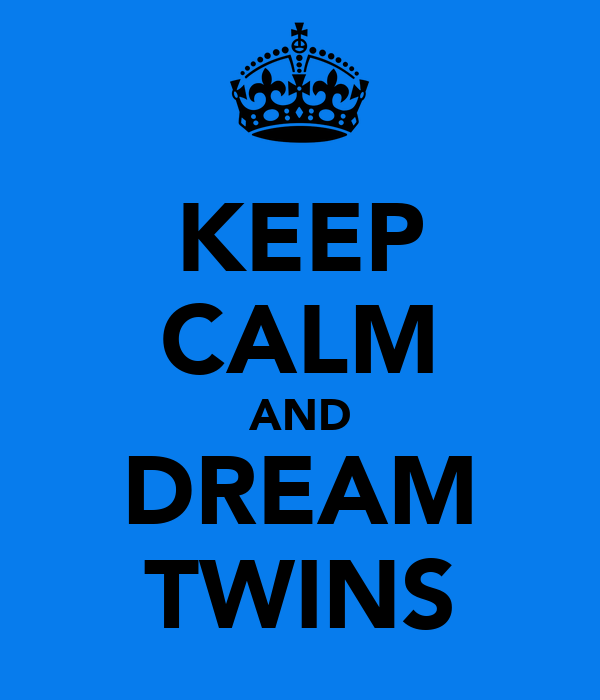 KEEP CALM AND DREAM TWINS