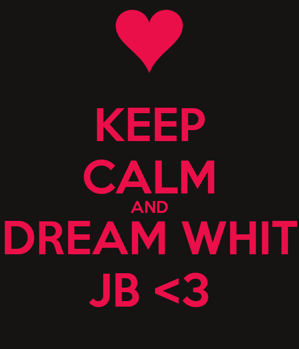 KEEP CALM AND DREAM WHIT JB <3