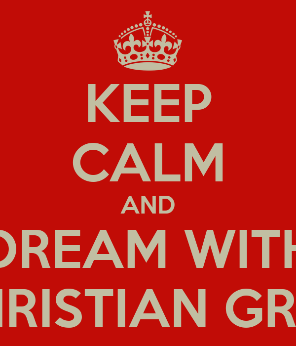 KEEP CALM AND DREAM WITH CHRISTIAN GREY