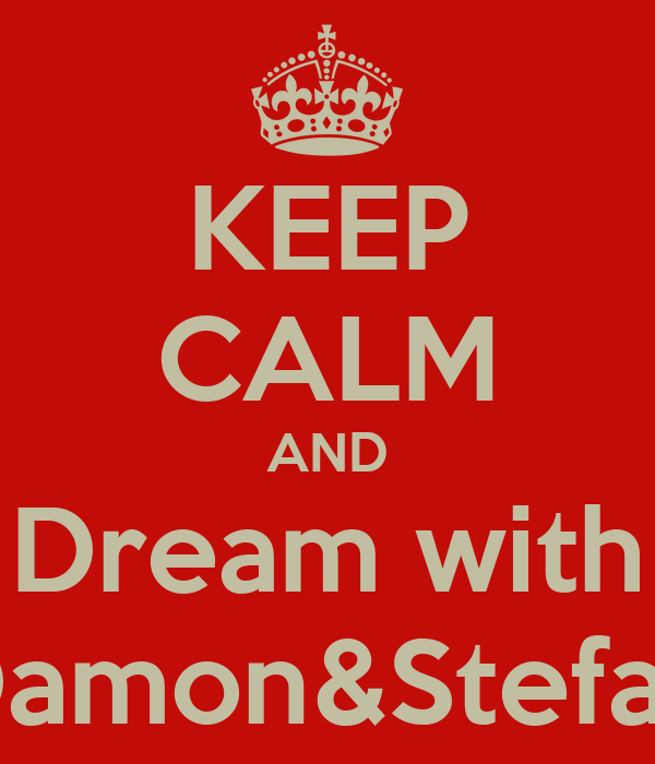 KEEP CALM AND Dream with Damon&Stefan