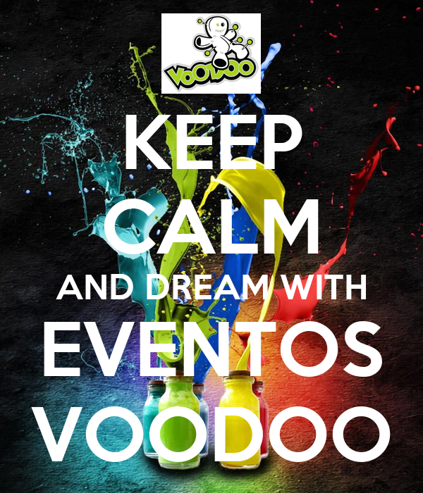 KEEP CALM AND DREAM WITH EVENTOS VOODOO
