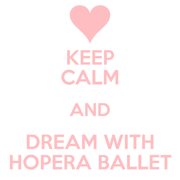 KEEP CALM AND DREAM WITH HOPERA BALLET