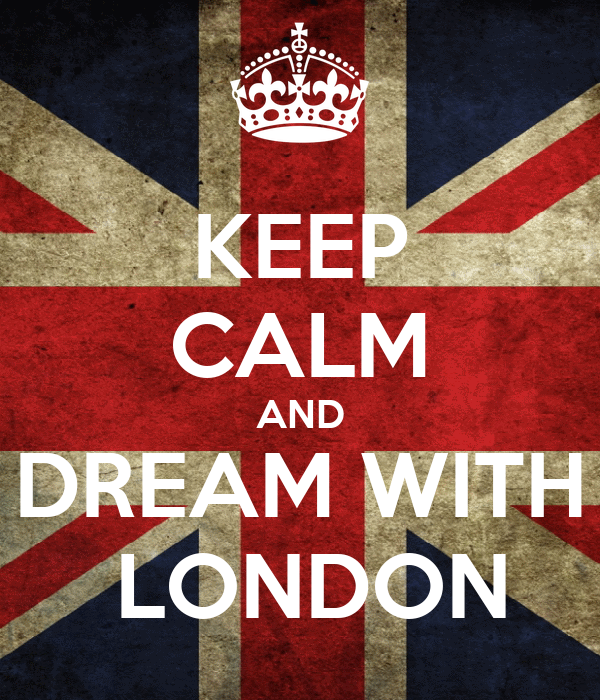 KEEP CALM AND DREAM WITH  LONDON