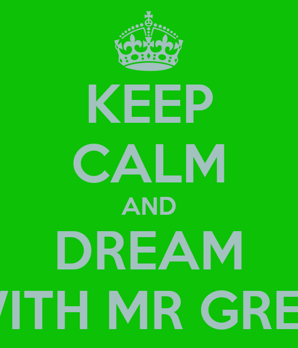 KEEP CALM AND DREAM WITH MR GREY
