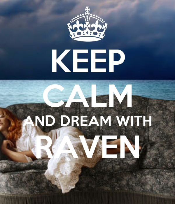 KEEP CALM AND DREAM WITH RAVEN