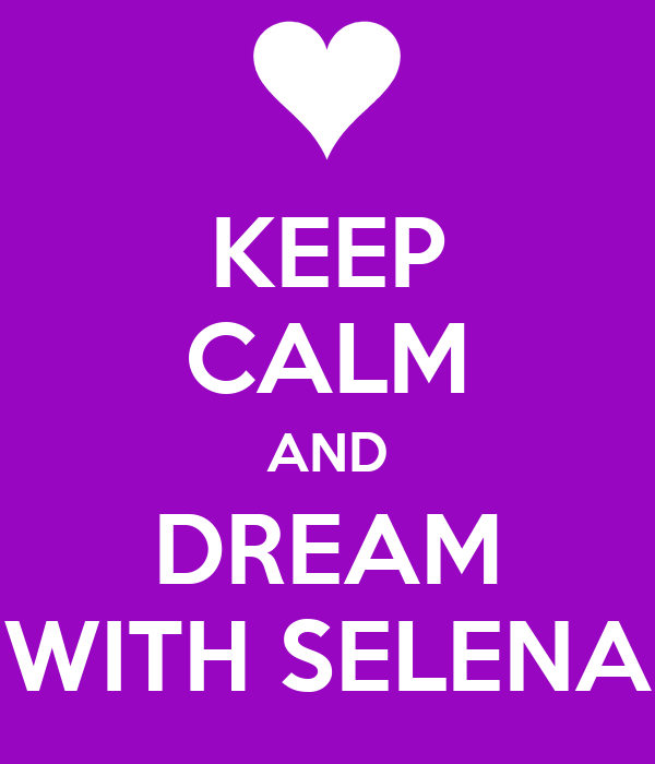 KEEP CALM AND DREAM WITH SELENA